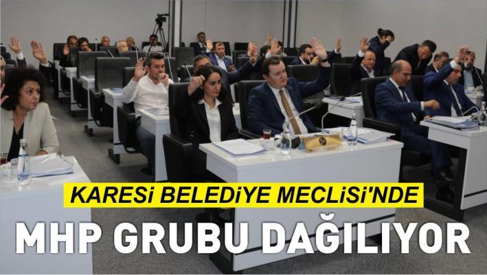 KARESİ BELEDİYE MECLİSİ'NDE MHP GRUBU DAĞILIYOR